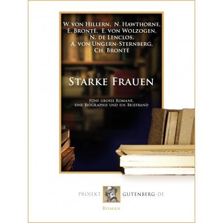 Starke Frauen. Fünf große Romane, eine Biographie und ein Briefband