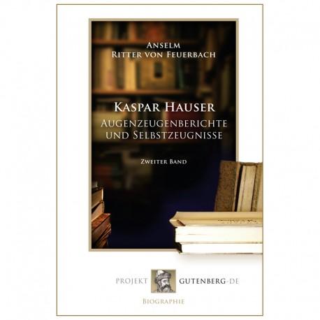 Kaspar Hauser - Augenzeugenberichte und Selbstzeugnisse. Zweiter Band