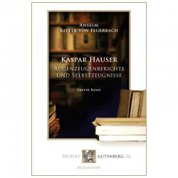 Kaspar Hauser - Augenzeugenberichte und Selbstzeugnisse. Erster Band