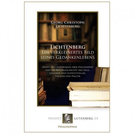 Lichtenberg. Ein verkleinertes Bild seines Gedankenlebens