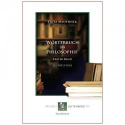 Wörterbuch der Philosophie. Erster Band. A - Intuition