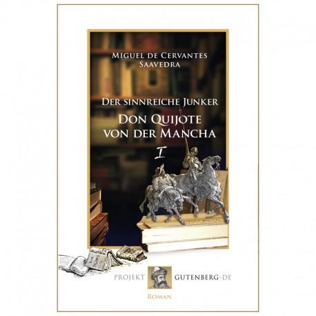 Der sinnreiche Junker Don Quijote von der Mancha. Erstes Buch